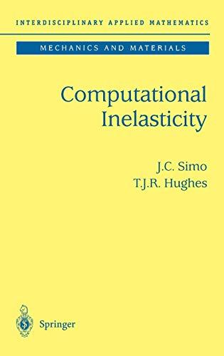 Computational Inelasticity (Interdisciplinary Applied Mathematics) (v. 7)
