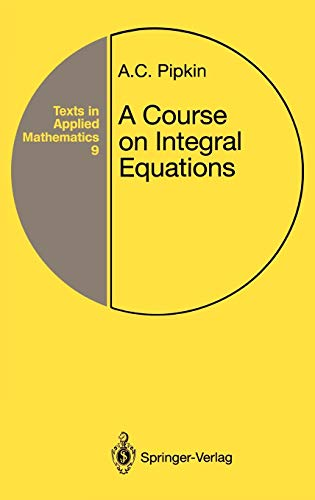A Course on Integral Equations: A.C. Pipkin