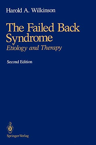 The Failed Back Syndrome: Etiology and Therapy: Harold A. Wilkinson