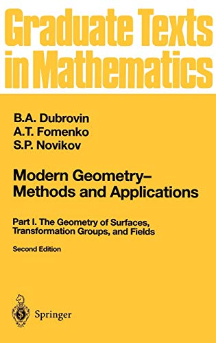 9780387976631: Modern Geometry Methods and Applications: Part I: The Geometry of Surfaces, Transformation Groups, and Fields: Geometry of Surfaces, Transformation ... Fields Pt. 1 (Graduate Texts in Mathematics)