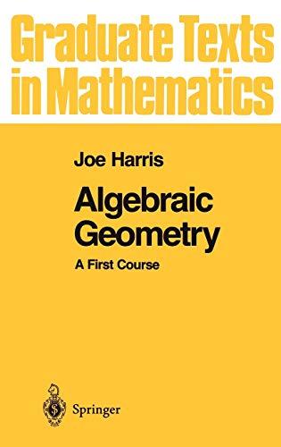 9780387977164: Algebraic Geometry: A First Course (Graduate Texts in Mathematics) (v. 133)