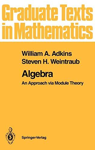 Algebra: An Approach Via Module Theory: Adkins/Weintraub