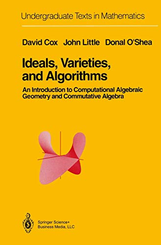 Ideals, Varieties, and Algorithms: An Introduction to: David A. Cox