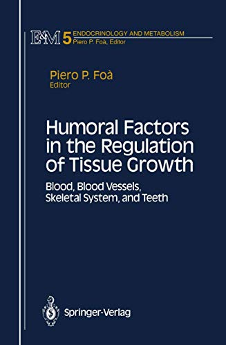 9780387978796: Humoral Factors in the Regulation of Tissue Growth: Blood, Blood Vessels, Skeletal System, and Teeth: Blood, Blood Vessels, Skeletal System, and Teeth ... Piero P.Foaa. (Endocrinology and Metabolism)