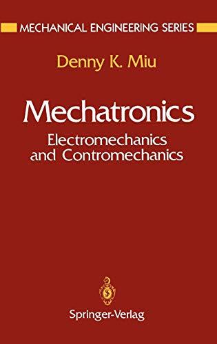 Mechatronics: Electromechanics and Contromechanics (Mechanical Engineering Series): Denny K. Miu