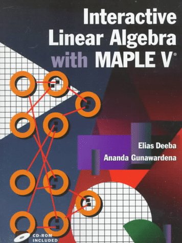 Interactive Linear Algebra with Maple V (Textbooks: Deeba, Elias