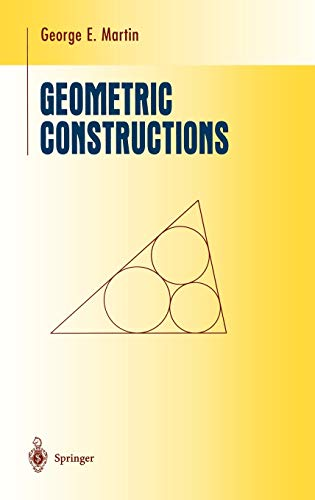 Geometric Constructions (Undergraduate Texts in Mathematics): Martin, George E.