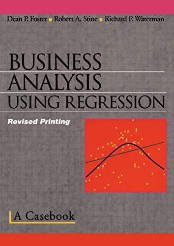 Business Analysis Using Regression: A Casebook (Paperback): Dean P. Foster, Robert A. Stine, ...