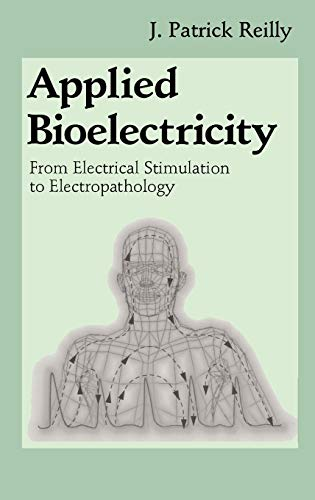 Applied Bioelectricity: From Electrical Stimulation to Electropathology: J. Patrick Reilly