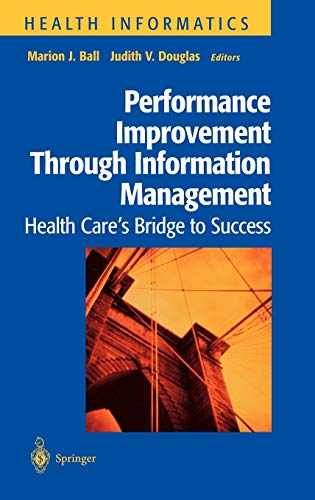 9780387984520: Performance Improvement Through Information Management: Health Care's Bridge to Success (Health Informatics)