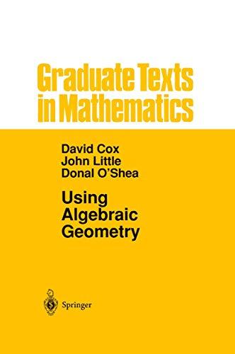Using Algebraic Geometry (Graduate Texts in Mathematics) (9780387984926) by David A. Cox; John Little; Donal O'Shea