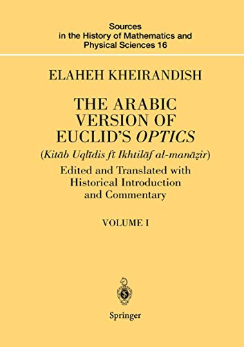 9780387985237: The Arabic Version of Euclid's Optics: Edited and Translated with Historical Introduction and Commentary Volume I (Sources in the History of Mathematics and Physical Sciences) (v. 16)