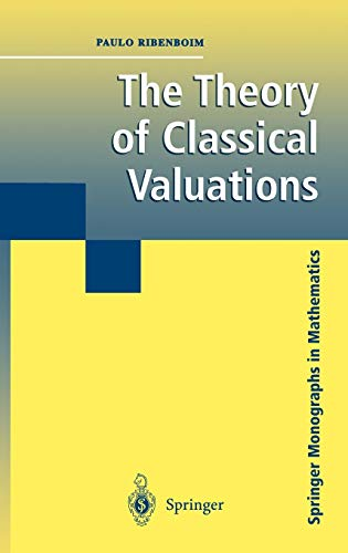 The Theory of Classical Valuations (Springer Monographs in Mathematics) (0387985255) by Paulo Ribenboim