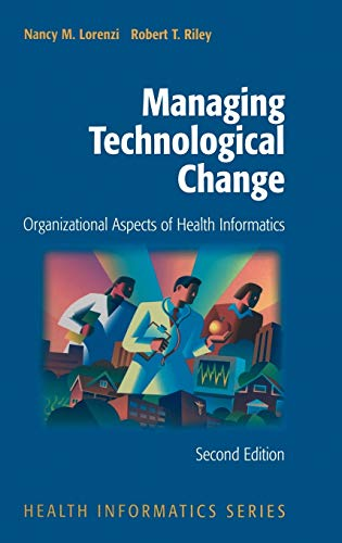 Managing Technological Change: Organizational Aspects of Health: Nancy M. Lorenzi;