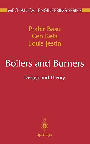 Boilers and Burners: Design and Theory (Mechanical Engineering Series): Basu, Prabir; Kefa, Cen; ...