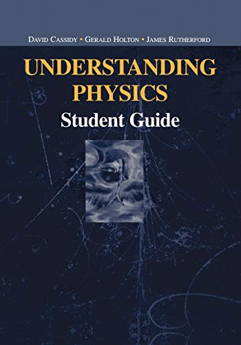 Understanding Physics: Student Guide (Undergraduate Texts in Contemporary Physics) (038798755X) by David Cassidy; Gerald Holton; James Rutherford