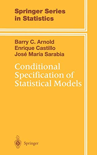 CONDITIONAL SPECIFICATION OF STATISTICAL MODELS: ARNOLD, B.; SARABIA, J.M.; CASTILLO, ENRIQUE