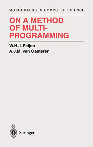 On a Method of Multiprogramming: Monographs in Computer Science: A.J.M. Van Gasteren,W.H.J. Feijen