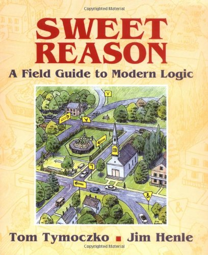 9780387989303: Sweet Reason: A Field Guide to Modern Logic (Textbooks in Mathematical Sciences)