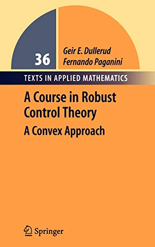 9780387989457: A Course in Robust Control Theory: A Convex Approach (Texts in Applied Mathematics)