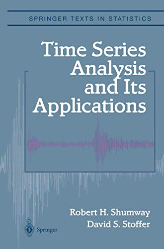 Time Series Analysis and Its Applications (Springer Texts in Statistics) (9780387989501) by Shumway, Robert H.; Stoffer, David S.