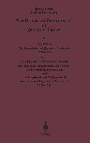 9780387989716: The Probability Interpretation and the Statistical Transformation Theory, the Physical Interpretation, and the Empirical and Mathematical Foundations ... Historical Development of Quantum Theory)