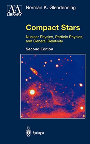 9780387989778: Compact Stars: Nuclear Physics, Particle Physics, and General Relativity (Astronomy and Astrophysics Library)