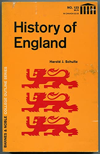History of England: Second Edition. College Outline: Schultz, Harold
