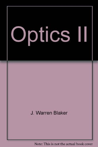Optics II : Physical and Quantum Optics: J. Warren Blaker