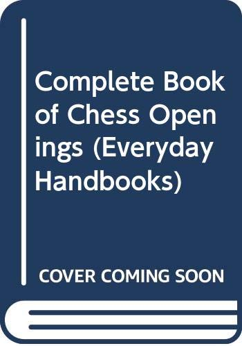 9780389002314: Complete Book of Chess Openings (Everyday Handbooks)