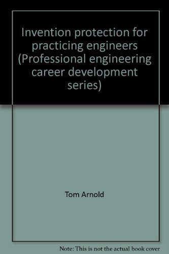 Invention protection for practicing engineers (Professional engineering career development series) (0389005002) by Tom Arnold