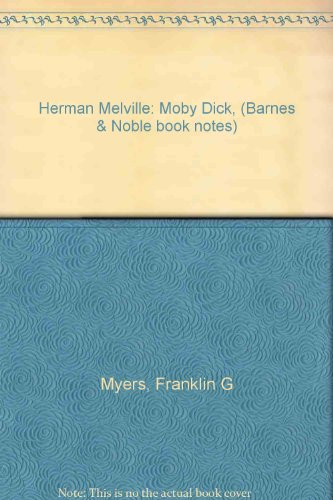 Herman Melville: Moby Dick, (Barnes & Noble book notes): Myers, Franklin G