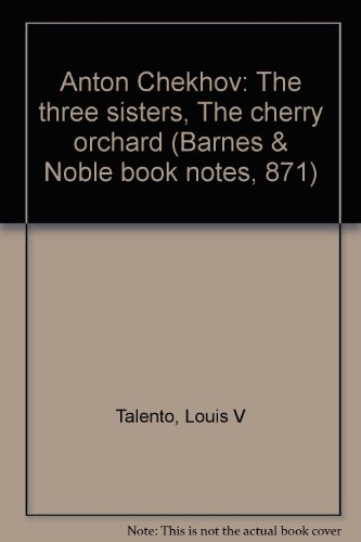 Anton Chekhov: The three sisters, The cherry orchard (Barnes & Noble book notes, 871): Talento,...