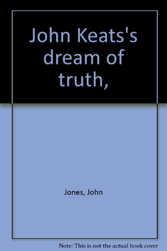John Keats's dream of truth,: John Jones