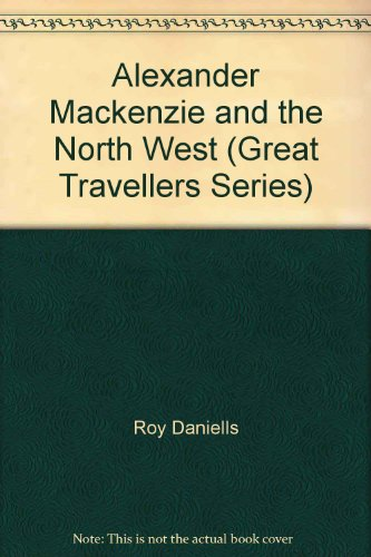 9780389010111: Alexander Mackenzie and the North West (Great travellers)