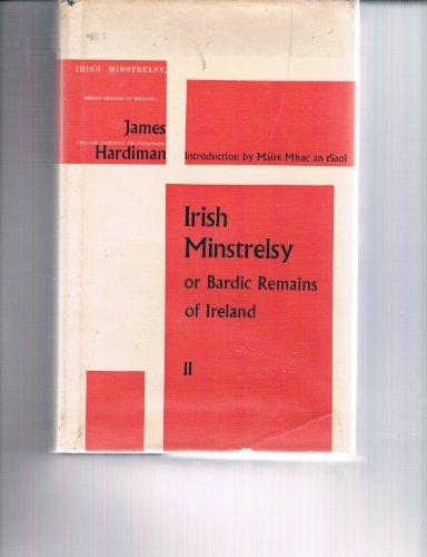 Irish minstrelsy;: Or, Bardic remains of Ireland,: Hardiman, James