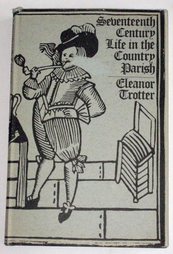 Seventeenth century life in the country parish;: With special reference to local government: ...
