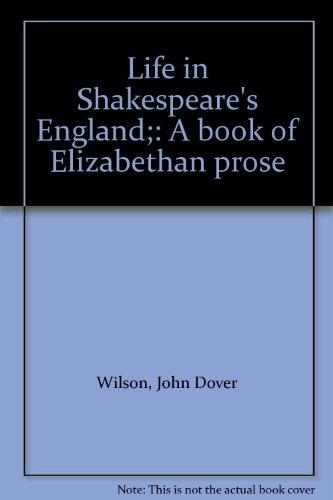 Life in Shakespeare's England;: A book of: Wilson, John Dover
