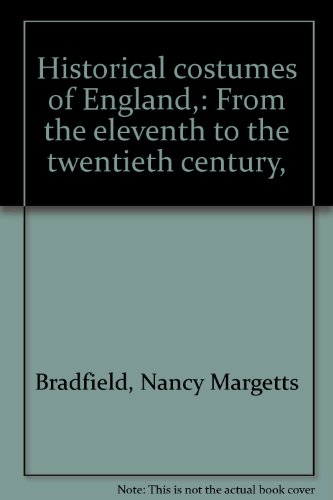 Historical costumes of England,: From the eleventh: Bradfield, Nancy Margetts