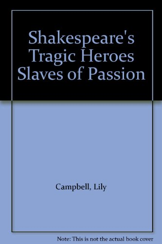 Shakespeare's Tragic Heroes Slaves of Passion: n/a