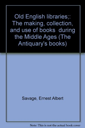 Old English libraries;: The making, collection, and use of books during the Middle Ages (The ...