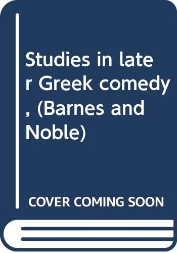 9780389039891: Studies in later Greek comedy, (Barnes and Noble)