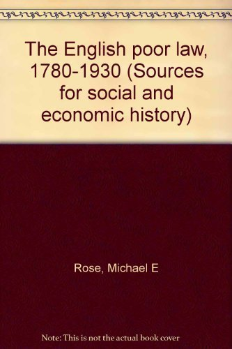 The English poor law, 1780-1930 (Sources for: Rose, Michael E
