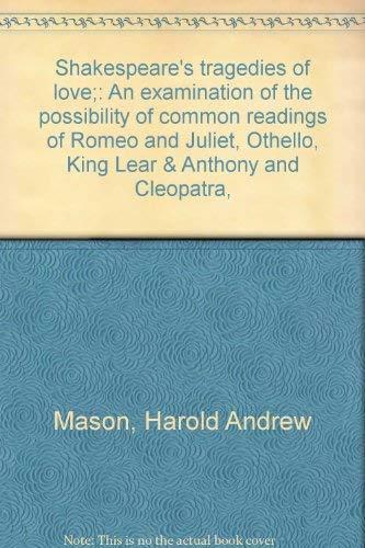 Shakespeare's tragedies of love;: An examination of: Mason, Harold Andrew