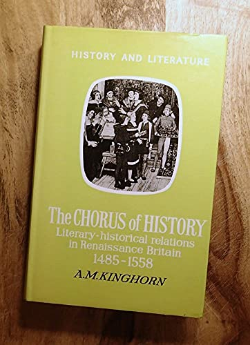 THE CHORUS OF HISTORY : Literary-Historical Relations in Renaissance Britain, 1485-1558 (History ...