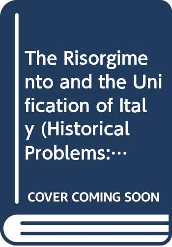 9780389041597: The Risorgimento and the Unification of Italy (Historical Problems: Studies and Documents Series)