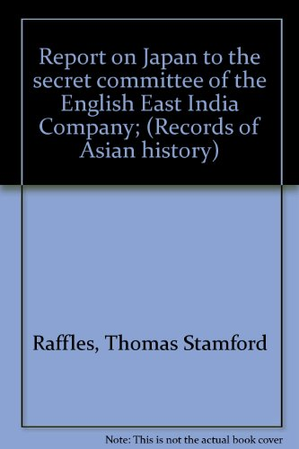 Report on Japan to the secret committee: Thomas Stamford Raffles
