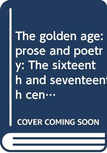 9780389041917: The golden age: prose and poetry: The sixteenth and seventeenth centuries, (A literary history of Spain)
