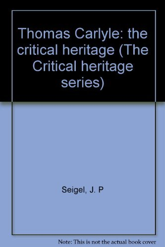 Thomas Carlyle:the Critical Heritage: The Critical Heritage: Seigel, Jules Paul (Editor)