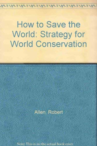 9780389200116: How to Save the World: Strategy for World Conservation
